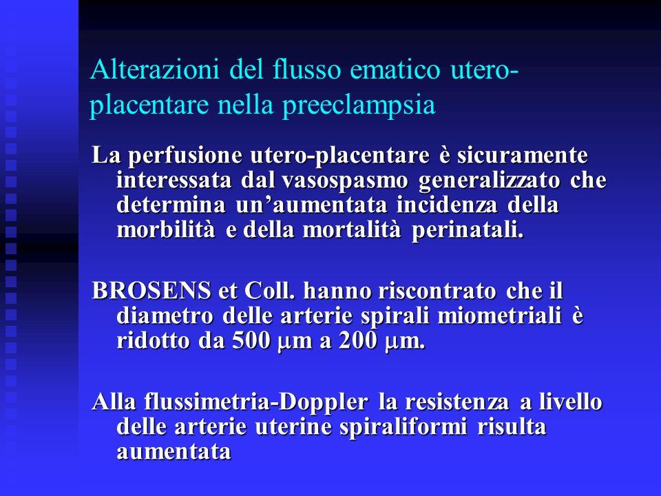 Alterazioni del flusso ematico utero- placentare nella preeclampsia La perfusione utero-placentare è sicuramente interessata dal vasospasmo generalizz