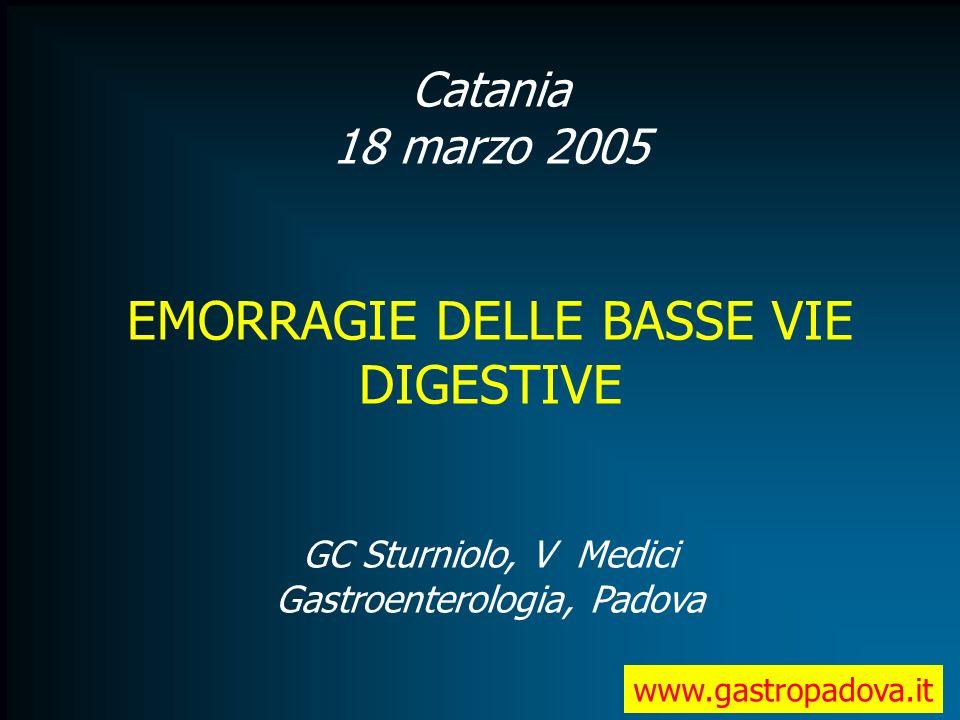EMORRAGIE DELLE BASSE VIE DIGESTIVE Catania 18 marzo 2005 GC Sturniolo, V Medici Gastroenterologia, Padova www.gastropadova.it