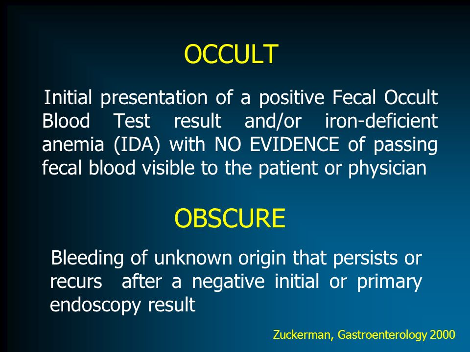 OCCULT Initial presentation of a positive Fecal Occult Blood Test result and/or iron-deficient anemia (IDA) with NO EVIDENCE of passing fecal blood vi