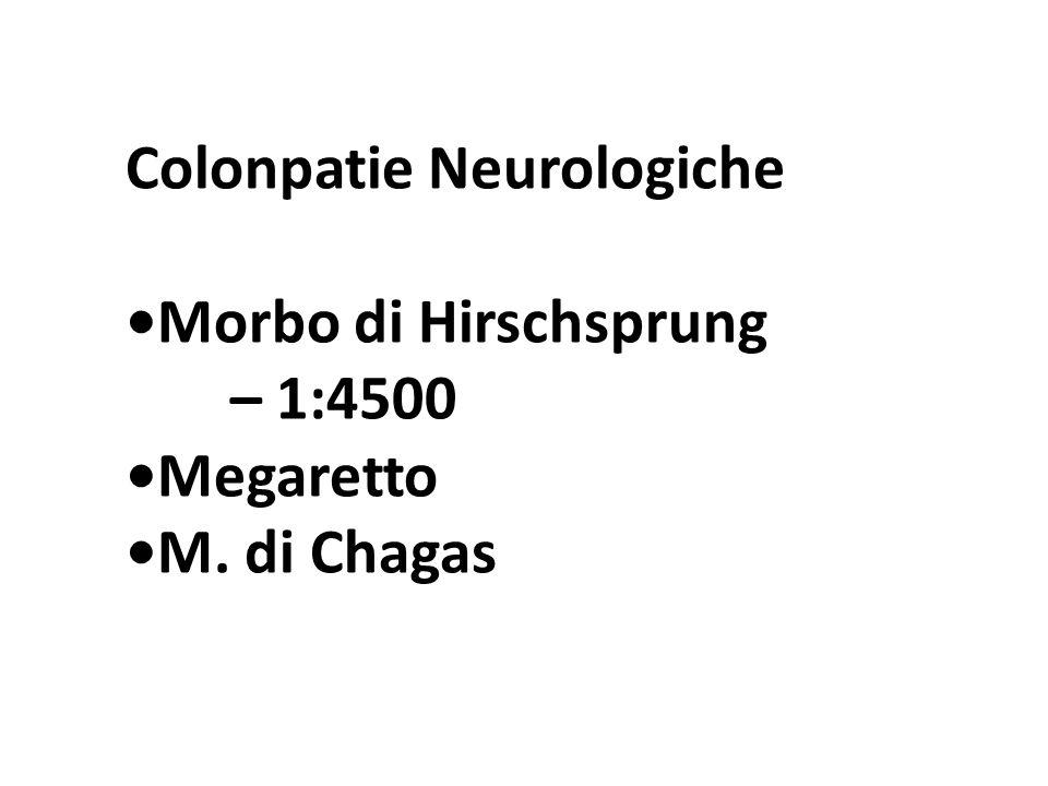 Colonpatie Neurologiche Morbo di Hirschsprung – 1:4500 Megaretto M. di Chagas