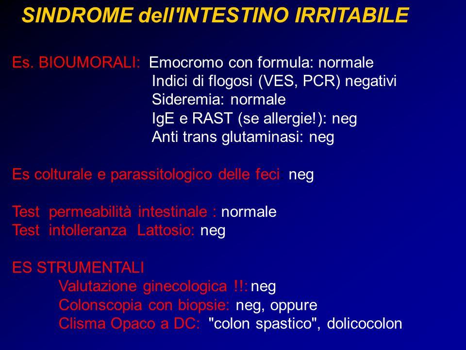 SINDROME dell'INTESTINO IRRITABILE Es. BIOUMORALI: Emocromo con formula: normale Indici di flogosi (VES, PCR) negativi Sideremia: normale IgE e RAST (