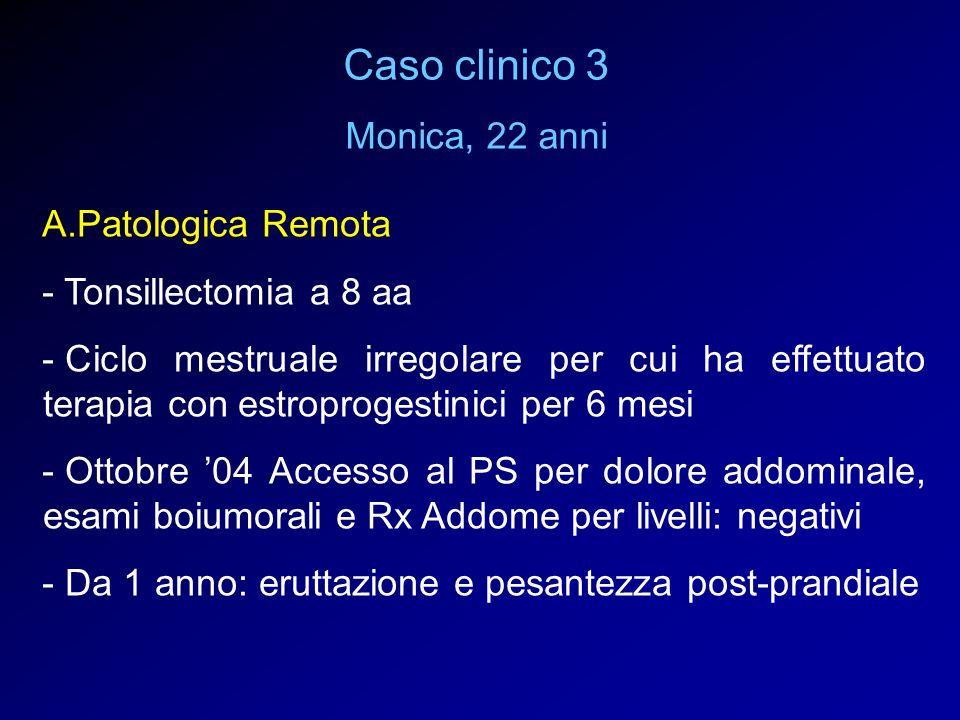 A.Patologica Remota - Tonsillectomia a 8 aa - Ciclo mestruale irregolare per cui ha effettuato terapia con estroprogestinici per 6 mesi - Ottobre 04 A