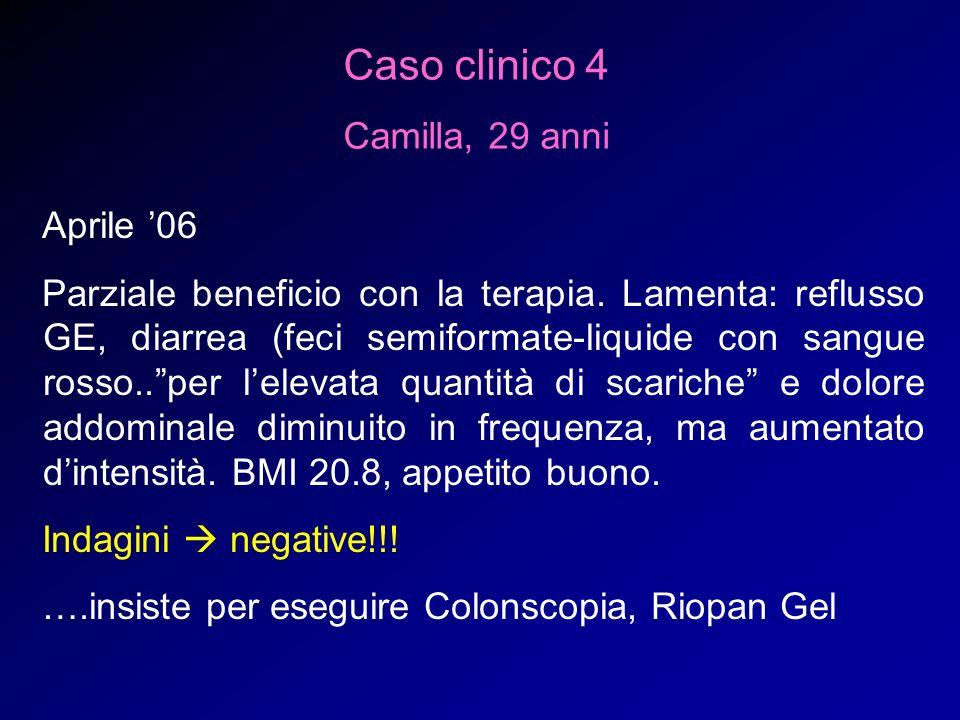 Caso clinico 4 Camilla, 29 anni Aprile 06 Parziale beneficio con la terapia. Lamenta: reflusso GE, diarrea (feci semiformate-liquide con sangue rosso.