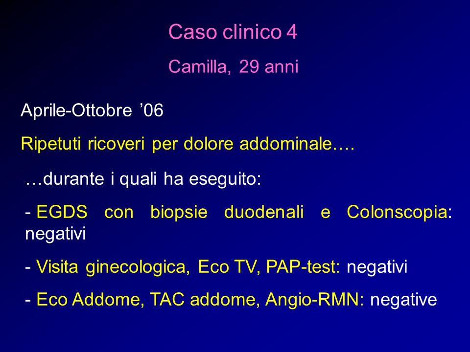 Caso clinico 4 Camilla, 29 anni Aprile-Ottobre 06 Ripetuti ricoveri per dolore addominale…. …durante i quali ha eseguito: - EGDS con biopsie duodenali