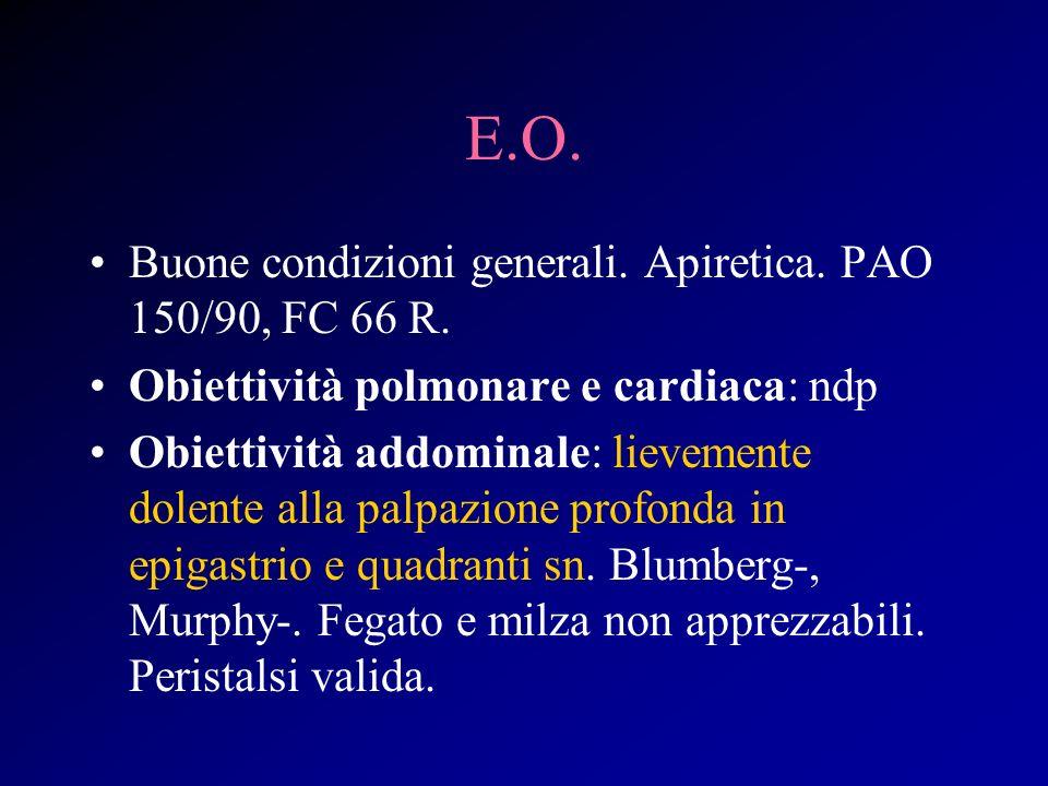 E.O. Buone condizioni generali. Apiretica. PAO 150/90, FC 66 R. Obiettività polmonare e cardiaca: ndp Obiettività addominale: lievemente dolente alla