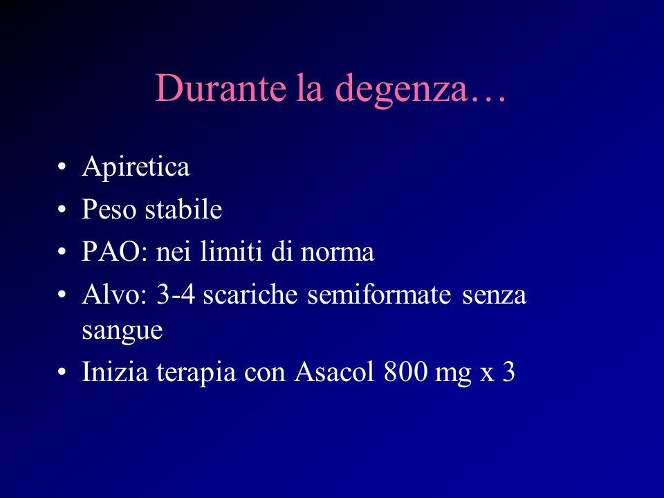 Durante la degenza… Apiretica Peso stabile PAO: nei limiti di norma Alvo: 3-4 scariche semiformate senza sangue Inizia terapia con Asacol 800 mg x 3