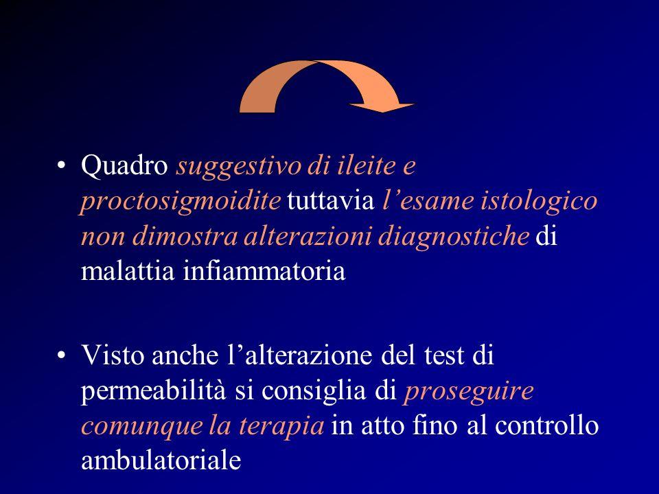 Quadro suggestivo di ileite e proctosigmoidite tuttavia lesame istologico non dimostra alterazioni diagnostiche di malattia infiammatoria Visto anche