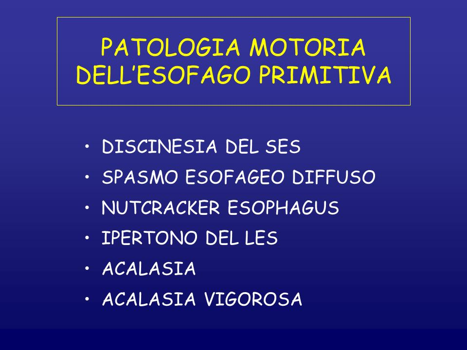 PATOLOGIA MOTORIA DELLESOFAGO PRIMITIVA DISCINESIA DEL SES SPASMO ESOFAGEO DIFFUSO NUTCRACKER ESOPHAGUS IPERTONO DEL LES ACALASIA ACALASIA VIGOROSA