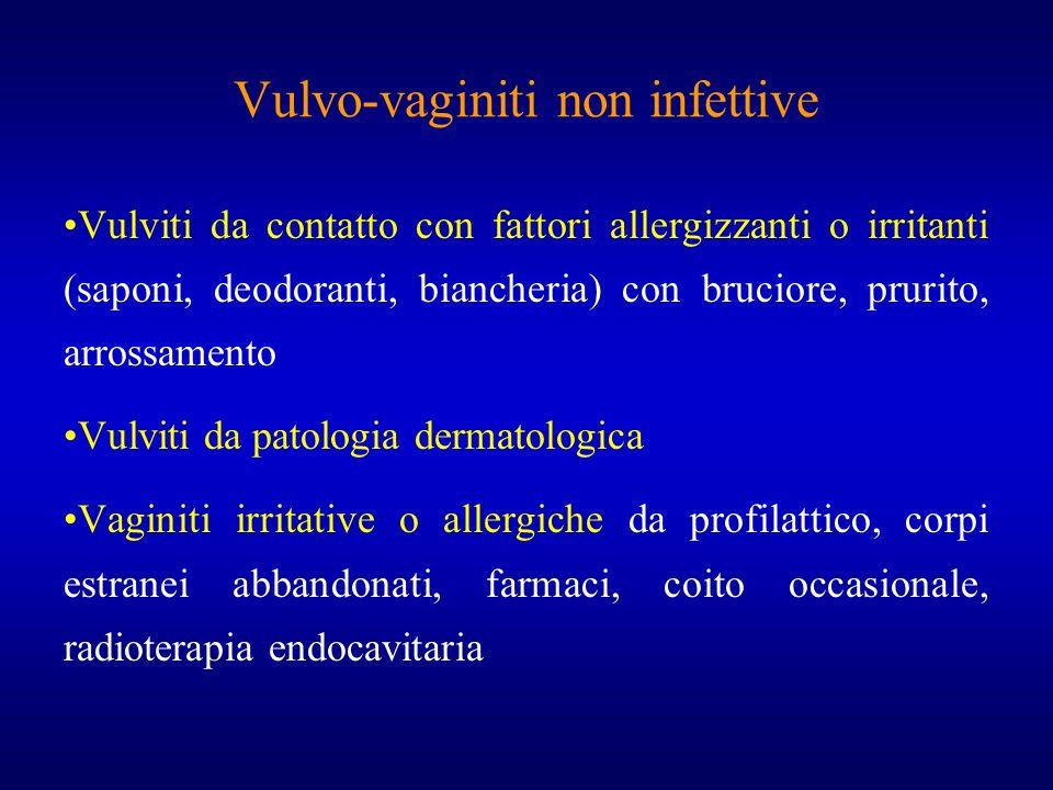 Vulvo-vaginiti non infettive Vulviti da contatto con fattori allergizzanti o irritanti (saponi, deodoranti, biancheria) con bruciore, prurito, arrossa