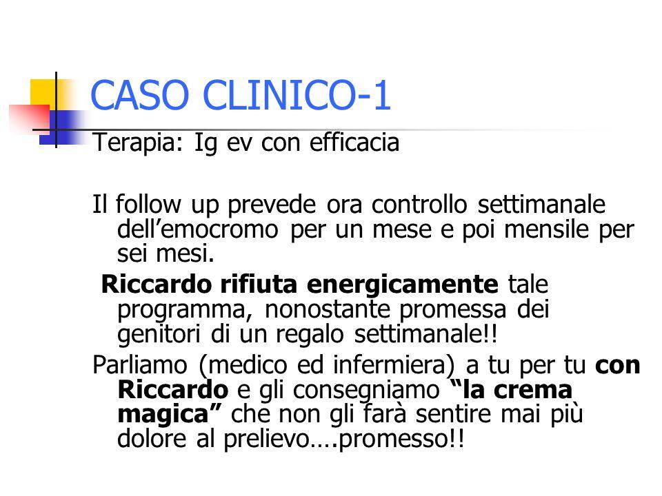 CASO CLINICO-1 Terapia: Ig ev con efficacia Il follow up prevede ora controllo settimanale dellemocromo per un mese e poi mensile per sei mesi.