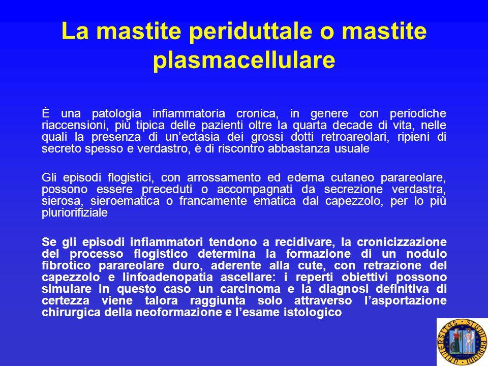 La mastite periduttale o mastite plasmacellulare È una patologia infiammatoria cronica, in genere con periodiche riaccensioni, più tipica delle pazien