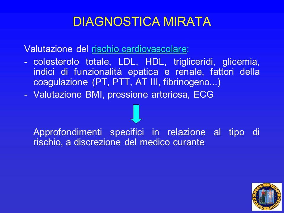 DIAGNOSTICA MIRATA rischio cardiovascolare Valutazione del rischio cardiovascolare: -colesterolo totale, LDL, HDL, trigliceridi, glicemia, indici di f