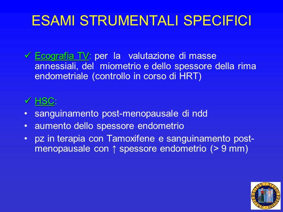 ESAMI STRUMENTALI SPECIFICI Ecografia TV Ecografia TV: per la valutazione di masse annessiali, del miometrio e dello spessore della rima endometriale