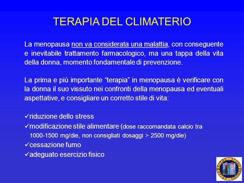 TERAPIA DEL CLIMATERIO La menopausa non va considerata una malattia, con conseguente e inevitabile trattamento farmacologico, ma una tappa della vita