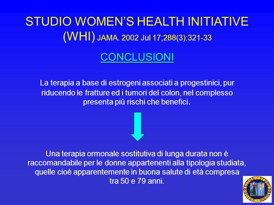 STUDIO WOMENS HEALTH INITIATIVE (WHI) JAMA. 2002 Jul 17;288(3):321-33 CONCLUSIONI La terapia a base di estrogeni associati a progestinici, pur riducen