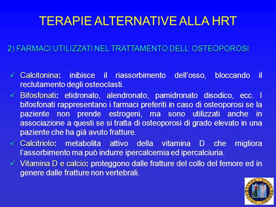 TERAPIE ALTERNATIVE ALLA HRT 2) FARMACI UTILIZZATI NEL TRATTAMENTO DELL OSTEOPOROSI Calcitonina Calcitonina: inibisce il riassorbimento dellosso, bloc