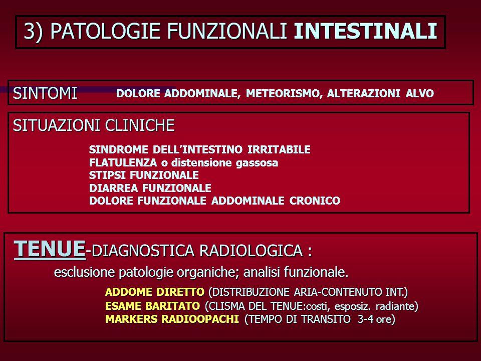 3) PATOLOGIE FUNZIONALI INTESTINALI SINTOMI DOLORE ADDOMINALE, METEORISMO, ALTERAZIONI ALVO SITUAZIONI CLINICHE SINDROME DELLINTESTINO IRRITABILE FLAT