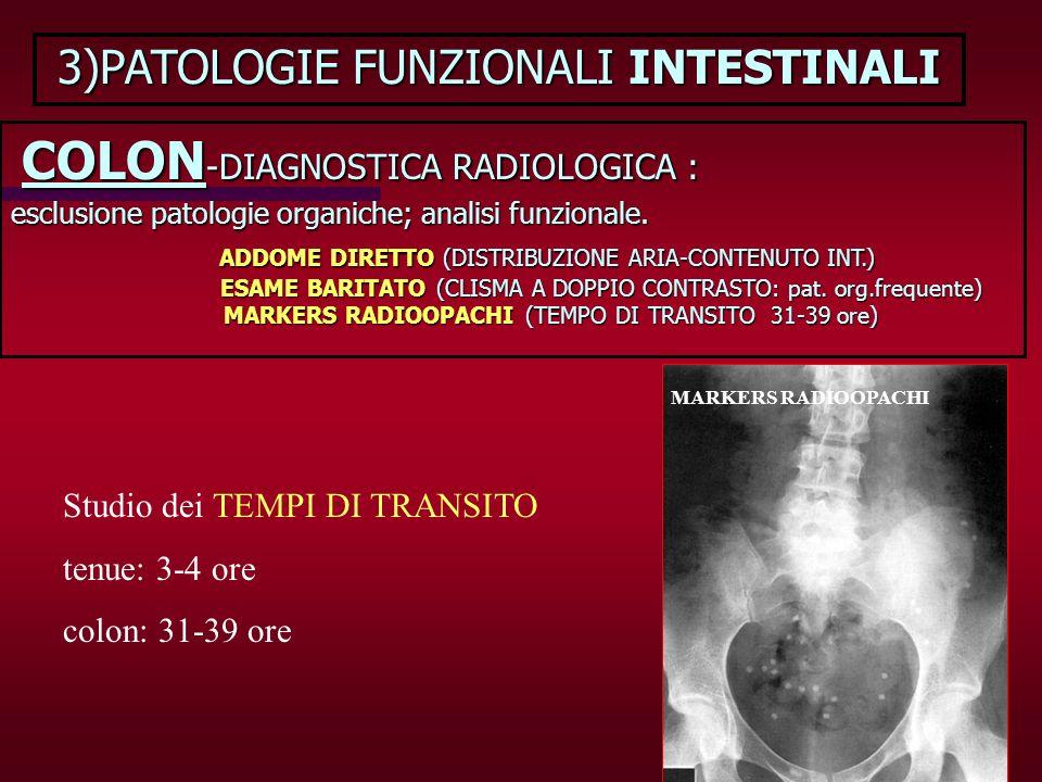 3)PATOLOGIE FUNZIONALI INTESTINALI COLON -DIAGNOSTICA RADIOLOGICA : esclusione patologie organiche; analisi funzionale. ADDOME DIRETTO (DISTRIBUZIONE