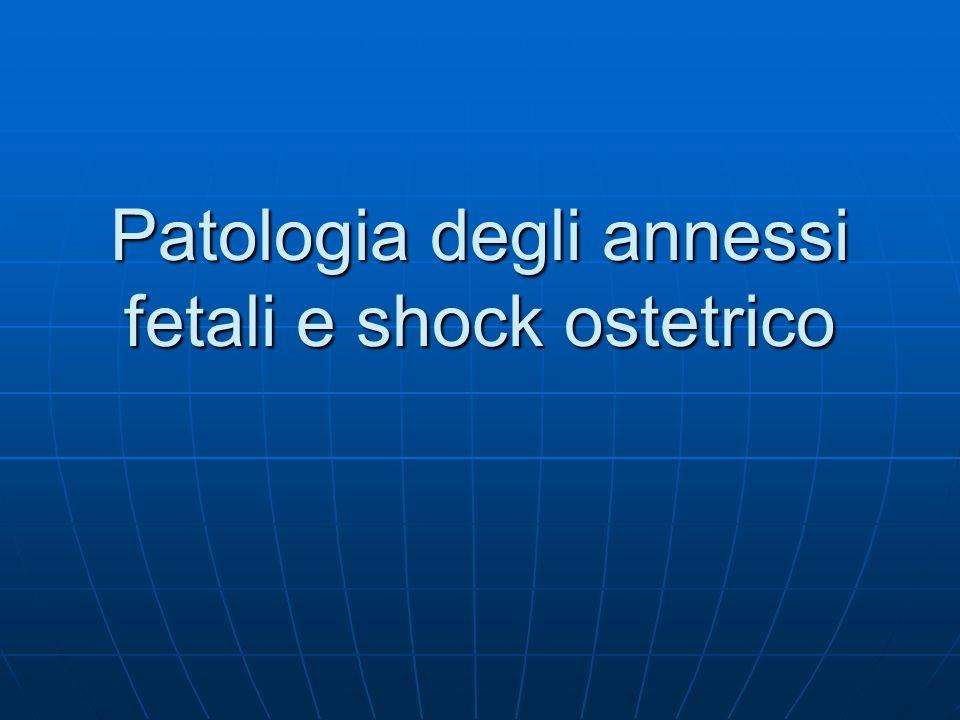 Patologia degli annessi fetali e shock ostetrico