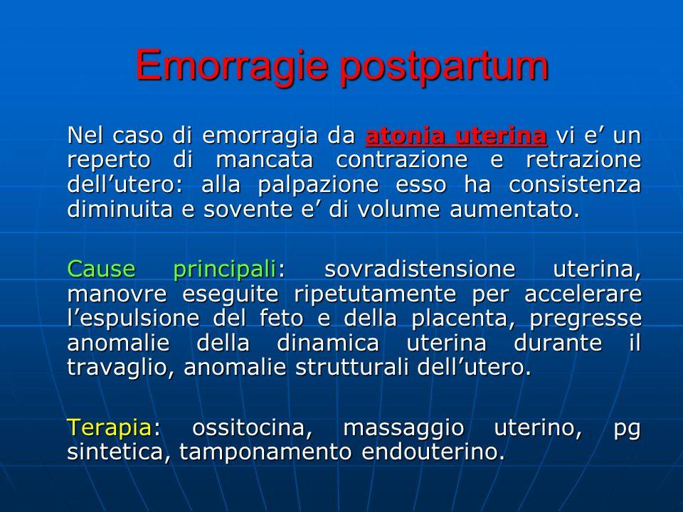 Nel caso di emorragia da atonia uterina vi e un reperto di mancata contrazione e retrazione dellutero: alla palpazione esso ha consistenza diminuita e sovente e di volume aumentato.