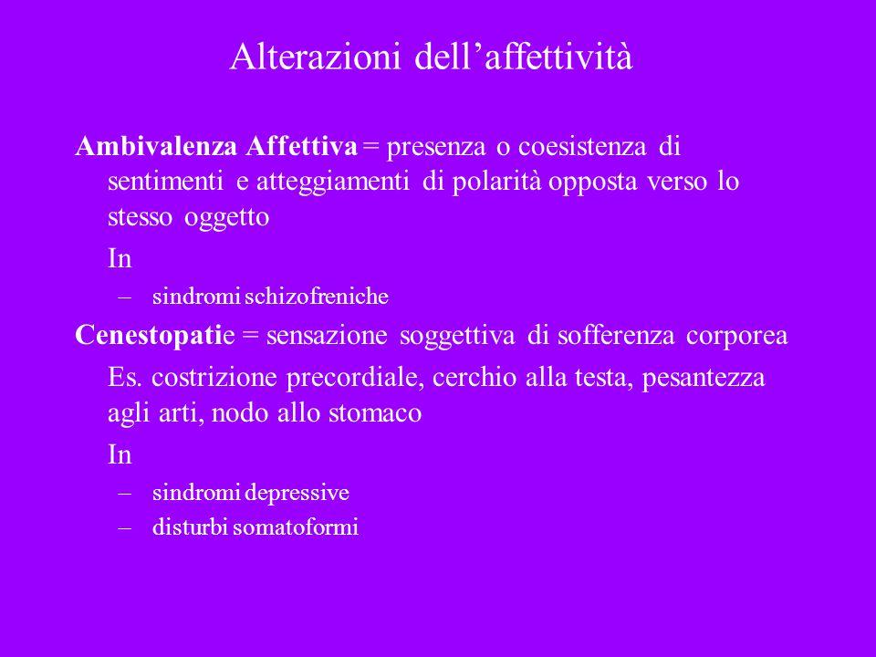 Alterazioni dellaffettività Ambivalenza Affettiva = presenza o coesistenza di sentimenti e atteggiamenti di polarità opposta verso lo stesso oggetto I