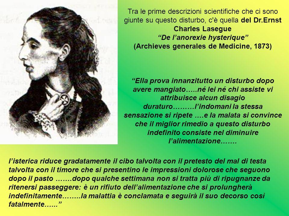 Tra le prime descrizioni scientifiche che ci sono giunte su questo disturbo, c'è quella del Dr.Ernst Charles Lasegue De lanorexie hysterique (Archieve