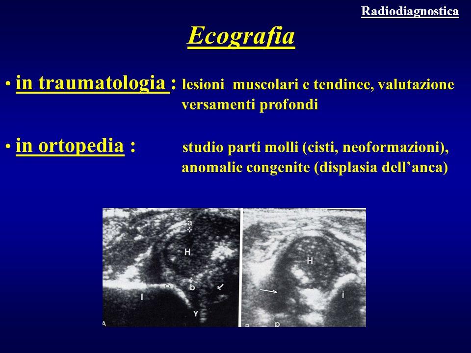 Radiodiagnostica in traumatologia : lesioni muscolari e tendinee, valutazione versamenti profondi in ortopedia : studio parti molli (cisti, neoformazi