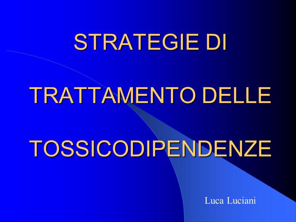 STRATEGIE DI TRATTAMENTO DELLE TOSSICODIPENDENZE Luca Luciani