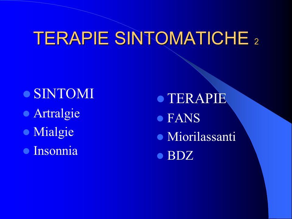 TERAPIE SINTOMATICHE 2 SINTOMI Artralgie Mialgie Insonnia TERAPIE FANS Miorilassanti BDZ