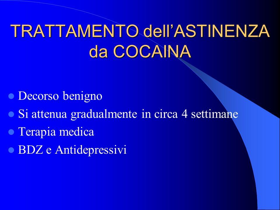 TRATTAMENTO dellASTINENZA da COCAINA Decorso benigno Si attenua gradualmente in circa 4 settimane Terapia medica BDZ e Antidepressivi