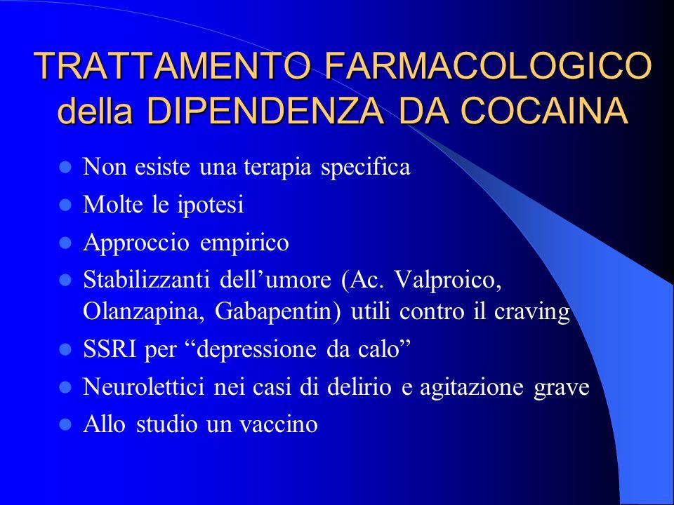 TRATTAMENTO FARMACOLOGICO della DIPENDENZA DA COCAINA Non esiste una terapia specifica Molte le ipotesi Approccio empirico Stabilizzanti dellumore (Ac