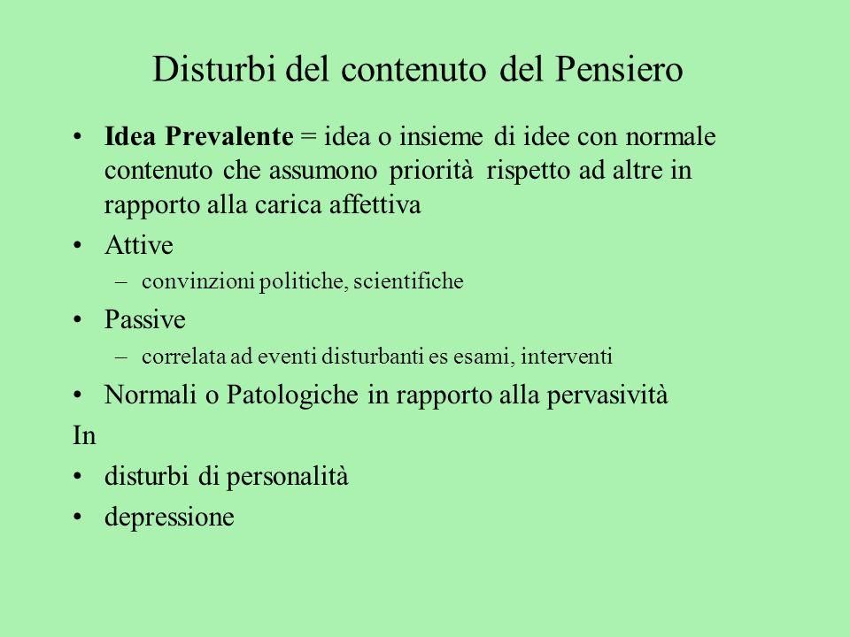 Disturbi del contenuto del Pensiero Idea Prevalente = idea o insieme di idee con normale contenuto che assumono priorità rispetto ad altre in rapporto