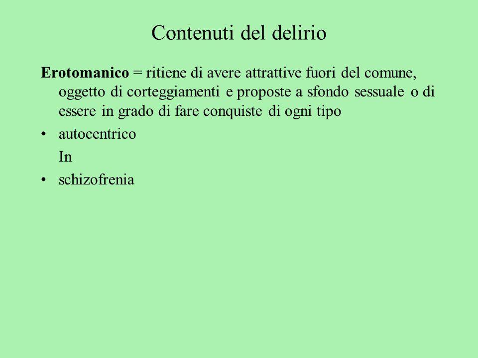 Contenuti del delirio Erotomanico = ritiene di avere attrattive fuori del comune, oggetto di corteggiamenti e proposte a sfondo sessuale o di essere i