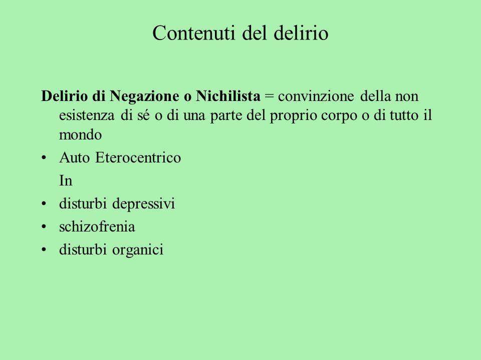 Contenuti del delirio Delirio di Negazione o Nichilista = convinzione della non esistenza di sé o di una parte del proprio corpo o di tutto il mondo A
