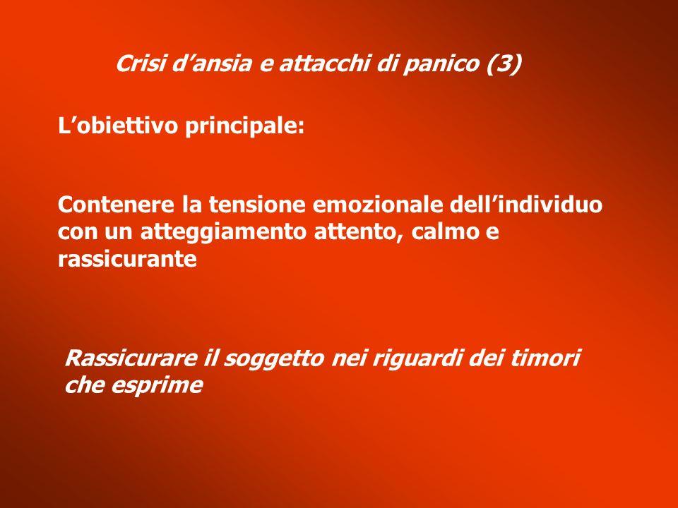 Lobiettivo principale: Contenere la tensione emozionale dellindividuo con un atteggiamento attento, calmo e rassicurante Rassicurare il soggetto nei r