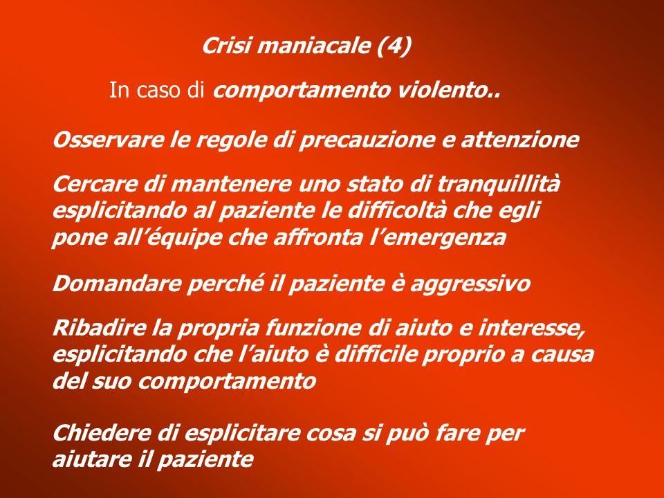 Crisi maniacale (4) In caso di comportamento violento.. Osservare le regole di precauzione e attenzione Cercare di mantenere uno stato di tranquillità