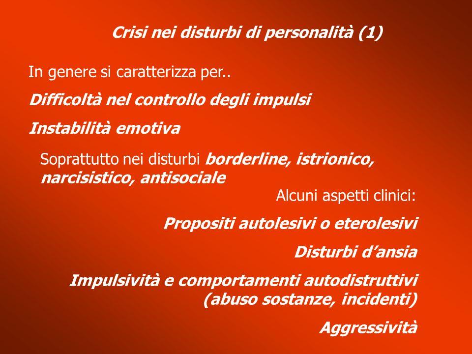 Crisi nei disturbi di personalità (1) In genere si caratterizza per.. Difficoltà nel controllo degli impulsi Instabilità emotiva Soprattutto nei distu