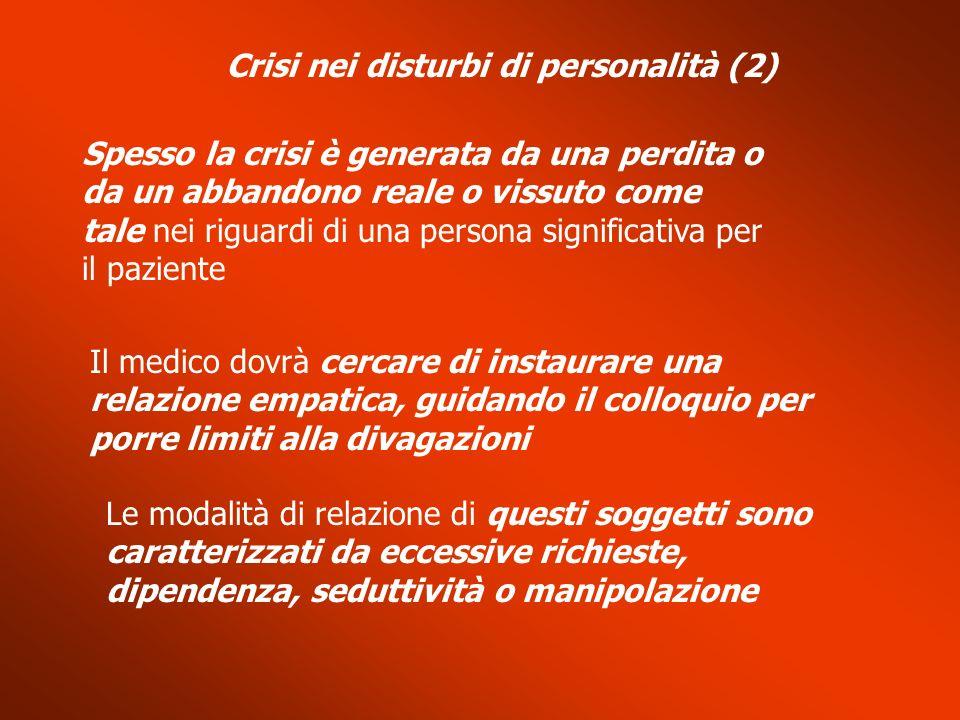 Crisi nei disturbi di personalità (2) Spesso la crisi è generata da una perdita o da un abbandono reale o vissuto come tale nei riguardi di una person