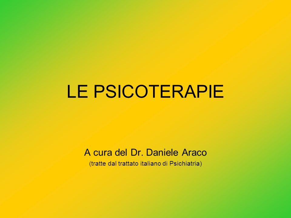 LE PSICOTERAPIE A cura del Dr. Daniele Araco (tratte dal trattato italiano di Psichiatria)