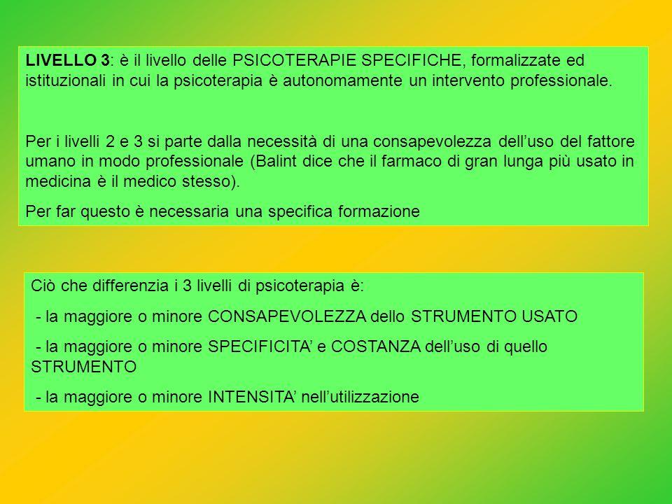 LIVELLO 3: è il livello delle PSICOTERAPIE SPECIFICHE, formalizzate ed istituzionali in cui la psicoterapia è autonomamente un intervento professional
