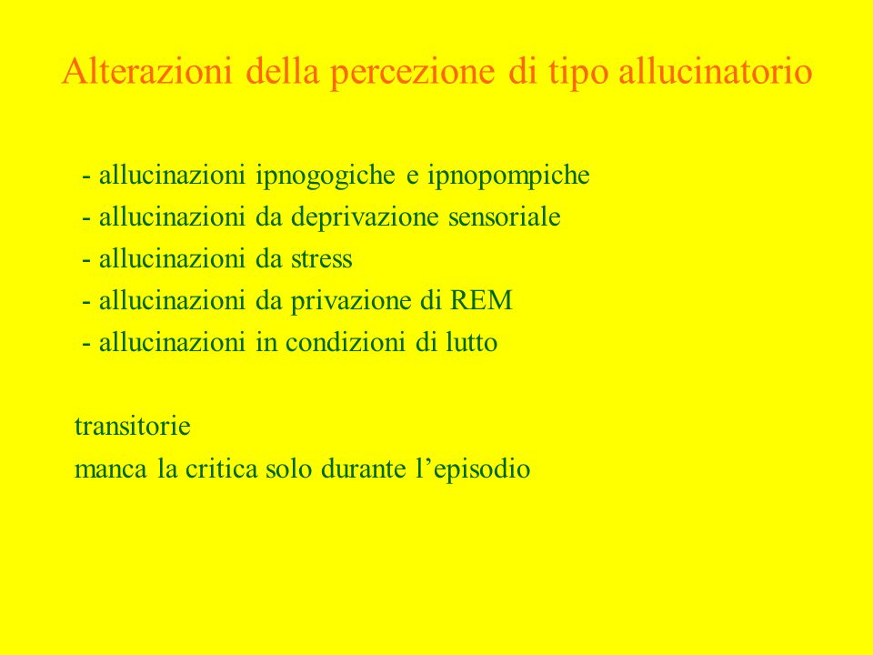 Alterazioni della percezione di tipo allucinatorio - allucinazioni ipnogogiche e ipnopompiche - allucinazioni da deprivazione sensoriale - allucinazio