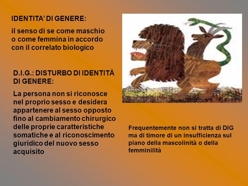 IDENTITA DI GENERE: il senso di se come maschio o come femmina in accordo con il correlato biologico D.I.G.: DISTURBO DI IDENTITÀ DI GENERE: La person
