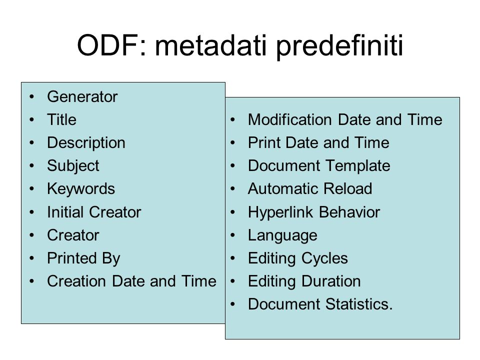 ODF: metadati predefiniti Generator Title Description Subject Keywords Initial Creator Creator Printed By Creation Date and Time Modification Date and