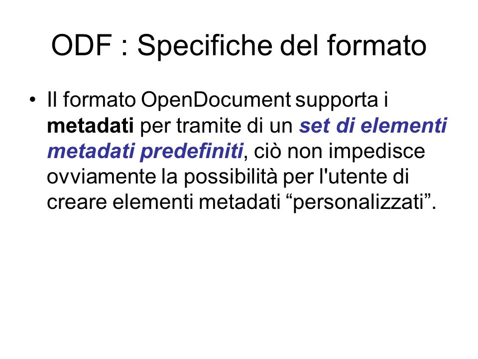 ODF: metadati predefiniti Generator Title Description Subject Keywords Initial Creator Creator Printed By Creation Date and Time Modification Date and Time Print Date and Time Document Template Automatic Reload Hyperlink Behavior Language Editing Cycles Editing Duration Document Statistics.