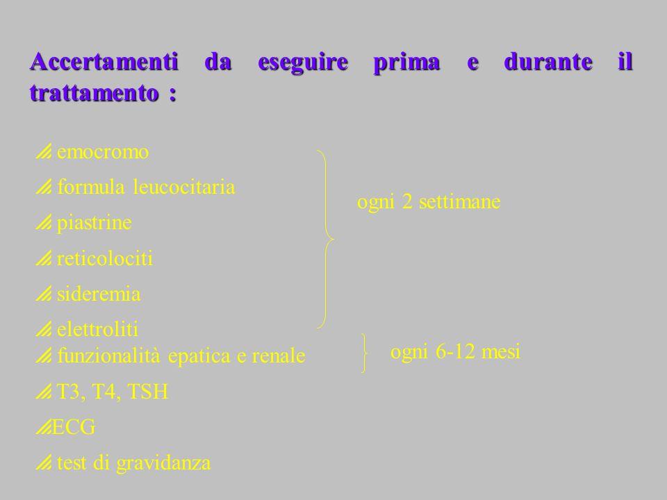 Accertamenti da eseguire prima e durante il trattamento : emocromo formula leucocitaria piastrine reticolociti sideremia elettroliti funzionalità epat