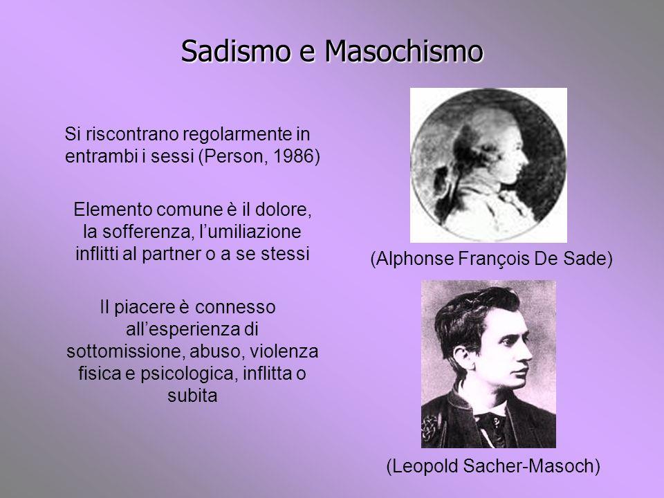 Sadismo e Masochismo Si riscontrano regolarmente in entrambi i sessi (Person, 1986) Elemento comune è il dolore, la sofferenza, lumiliazione inflitti