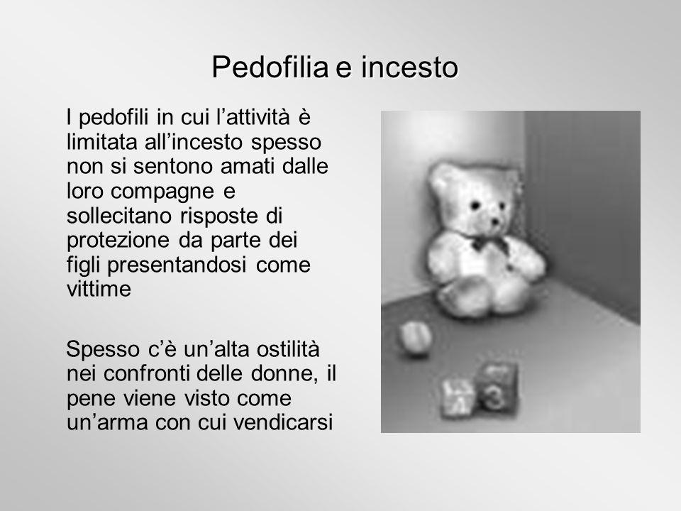 Pedofilia e incesto I pedofili in cui lattività è limitata allincesto spesso non si sentono amati dalle loro compagne e sollecitano risposte di protez