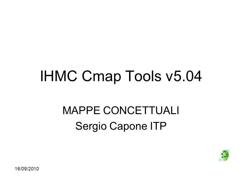 16/09/2010 IHMC Cmap Tools v5.04 MAPPE CONCETTUALI Sergio Capone ITP
