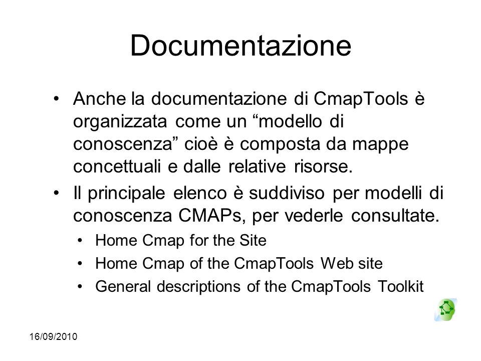 16/09/2010 Documentazione Anche la documentazione di CmapTools è organizzata come un modello di conoscenza cioè è composta da mappe concettuali e dall