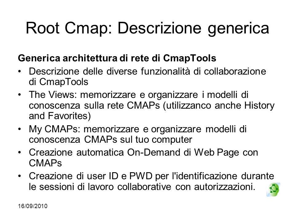 16/09/2010 Root Cmap: Descrizione generica Generica architettura di rete di CmapTools Descrizione delle diverse funzionalità di collaborazione di Cmap
